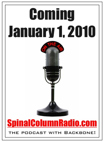 Coming January 1, 2010, Spinal Column Radio, the podcast with backbone
