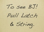 To See BJ Pull Latch andString